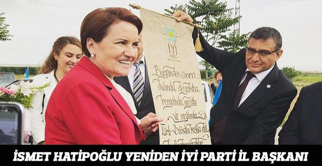 İsmet Hatipoğlu Yeniden İYİ PARTİ İl Başkanı