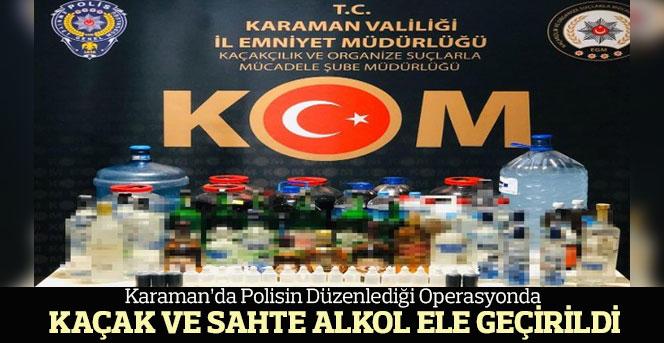 Karaman'da kaçak ve sahte alkol ele geçirildi