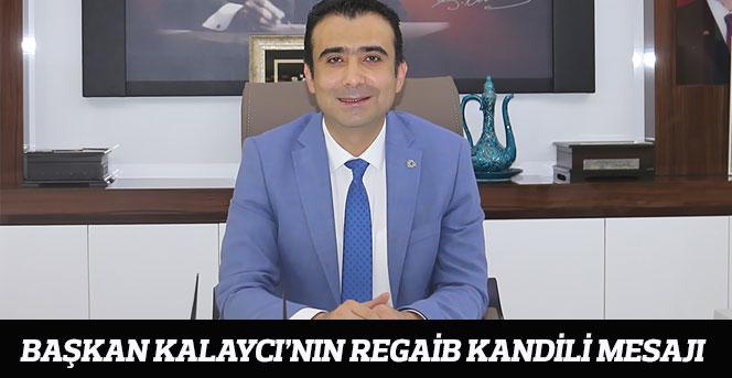 Başkan Kalaycı'nın Regaib Kandili Mesajı