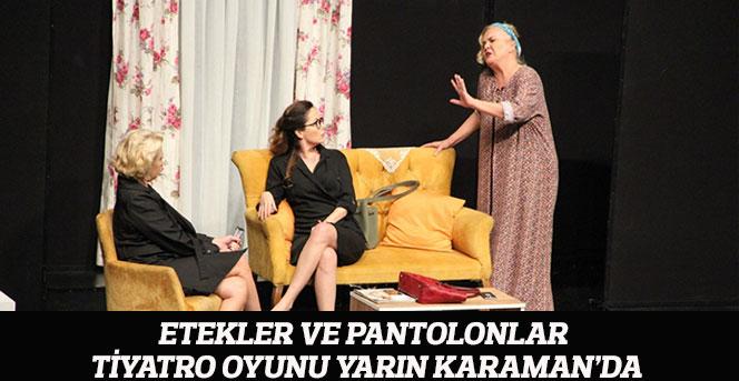 Etekler ve Pantolonlar Tiyatrosu Karamanda