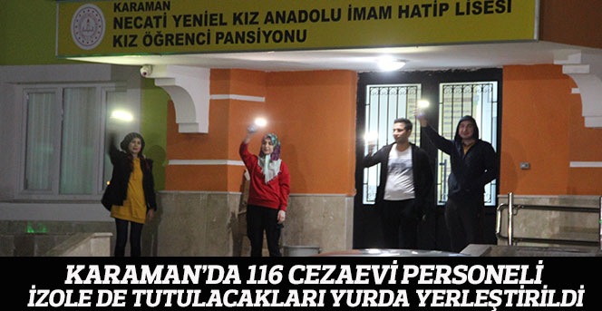 Karaman'da 116 cezaevi personeli, izole de tutulacakları yurda yerleştirildi