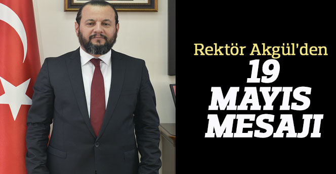 Rektörü Akgül'den 19 Mayıs Mesajı