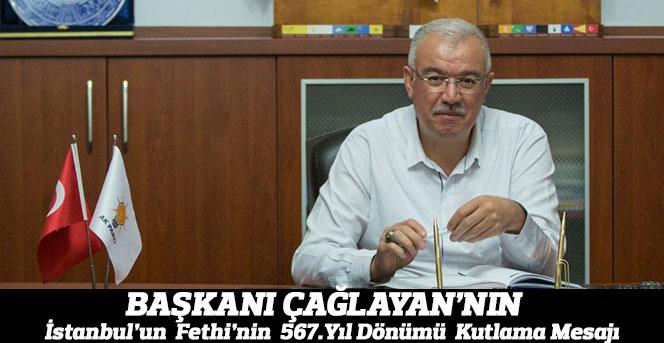Başkanı Çağlayan'nın İstanbul'un Fethi'nin 567.Yıl Dönümü Kutlama Mesajı