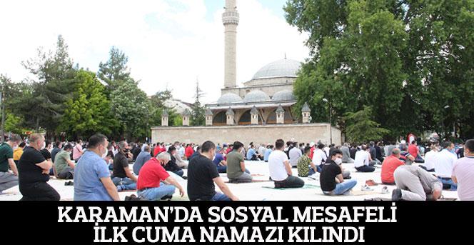 Karaman'da sosyal mesafeli ilk cuma namazı kılındı