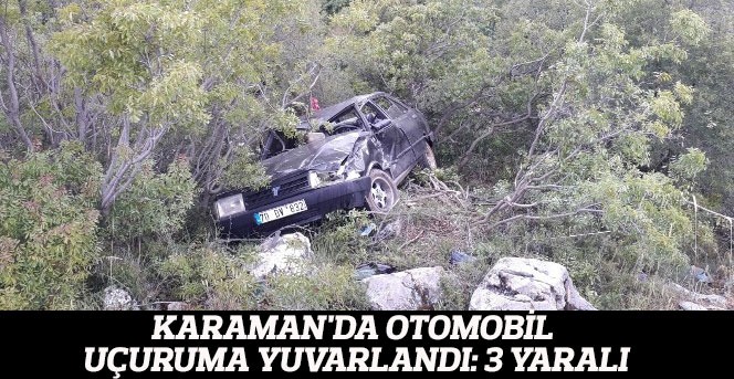 Karaman'da Otomobil Uçuruma Yuvarlandı: 3 Yaralı