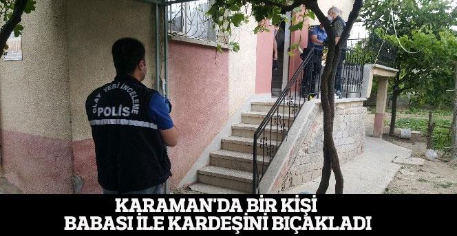 Karaman'da Bir Kişi, Babası İle Kardeşini Bıçakladı