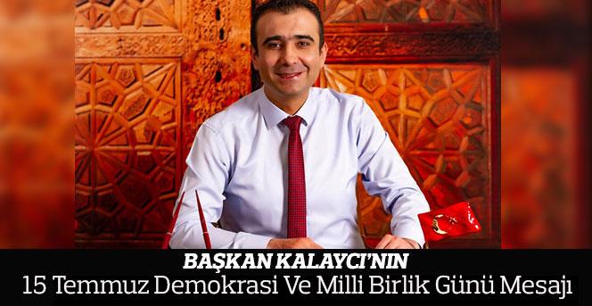Başkan Kalaycı'nın 15 Temmuz Demokrasi Ve Milli Birlik Günü Mesajı