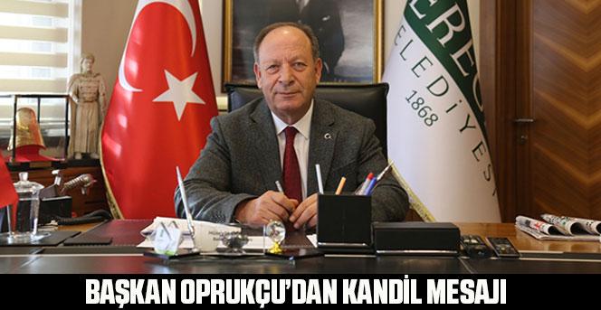 Başkan  Oprukçu'dan  Kandil  Mesajı