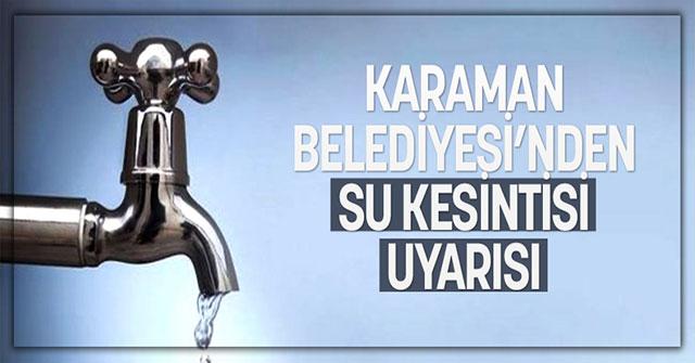 Karaman Belediyesi'nden Su Kesintisi Uyarısı