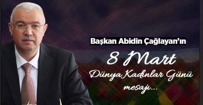 Başkan Abidin Çağlayan'ın 8 Mart Dünya Kadınlar Günü Mesajı
