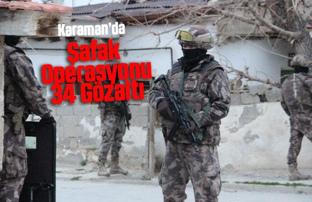 Karaman Şafak Operasyonu: 34 Gözaltı