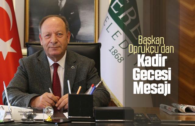 Başkan Oprukçu'dan Kadir Gecesi mesajı
